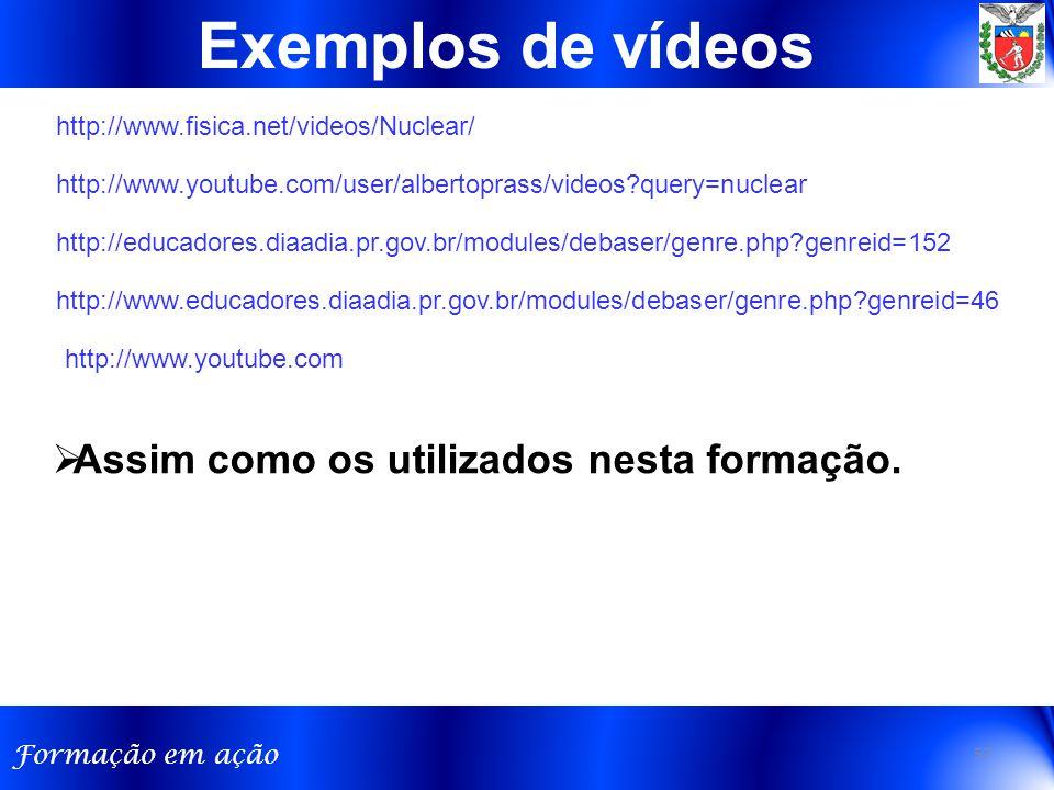 Exemplos de vídeos Assim como os utilizados nesta formação.