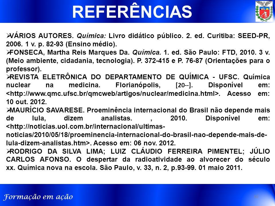 REFERÊNCIAS VÁRIOS AUTORES. Química: Livro didático público. 2. ed. Curitiba: SEED-PR, 2006. 1 v. p. 82-93 (Ensino médio).