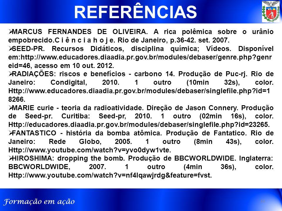 REFERÊNCIAS MARCUS FERNANDES DE OLIVEIRA. A rica polêmica sobre o urânio empobrecido.C i ê n c i a h o j e. Rio de Janeiro, p.36-42. set. 2007.