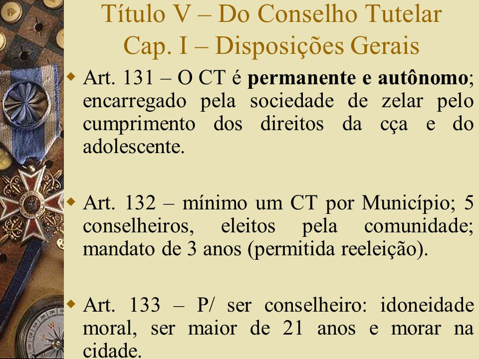 Título V – Do Conselho Tutelar Cap. I – Disposições Gerais