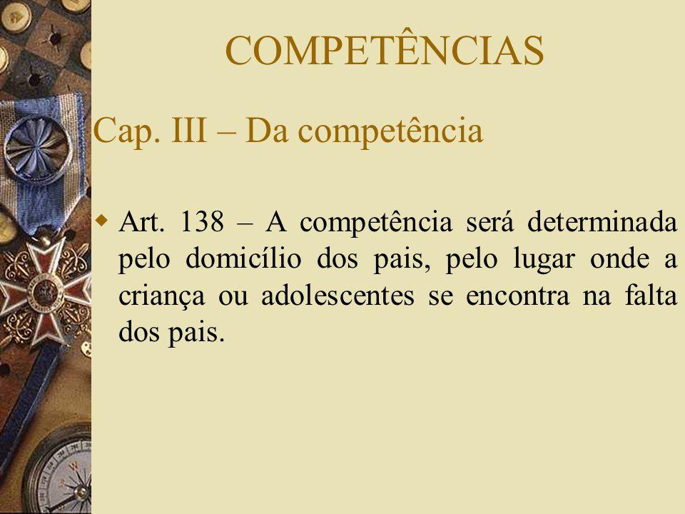 COMPETÊNCIAS Cap. III – Da competência