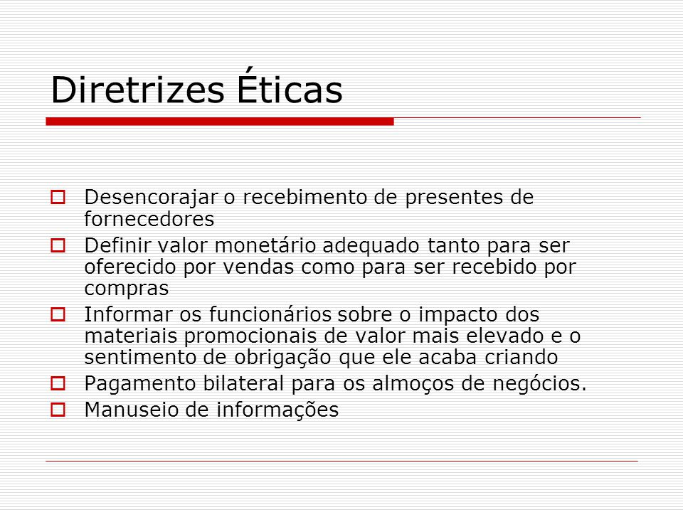 Diretrizes Éticas Desencorajar o recebimento de presentes de fornecedores.
