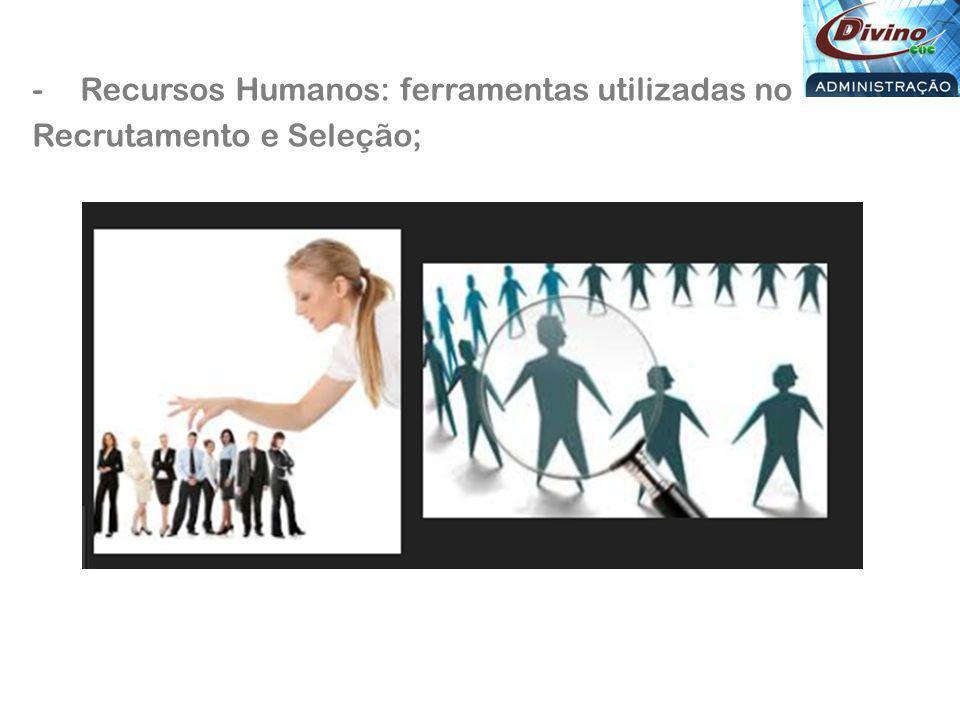 Recursos Humanos: ferramentas utilizadas no Recrutamento e Seleção;