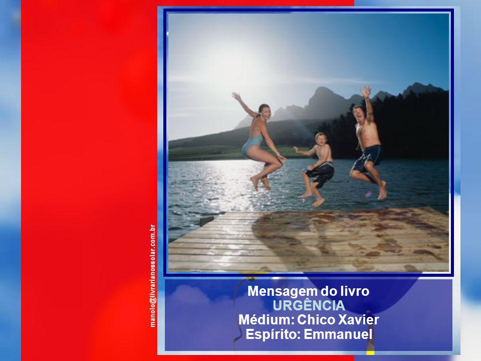 Mensagem do livro URGÊNCIA Médium: Chico Xavier Espírito: Emmanuel