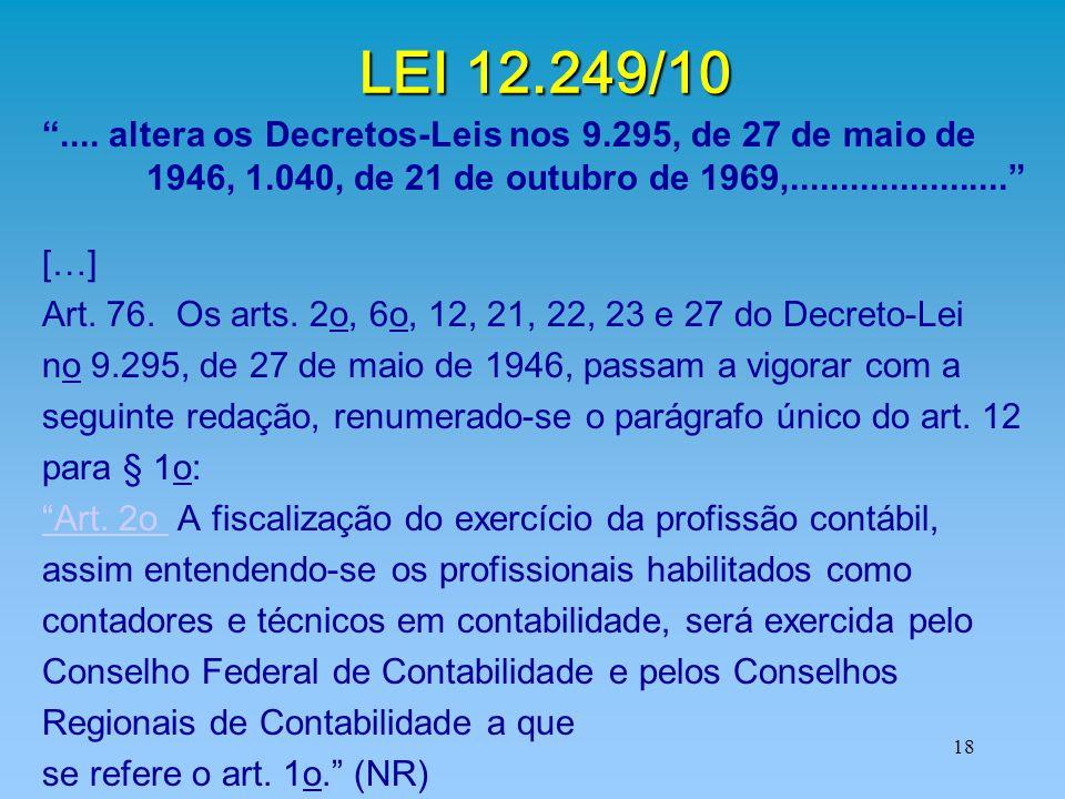 LEI 12.249/10 .... altera os Decretos-Leis nos 9.295, de 27 de maio de. 1946, 1.040, de 21 de outubro de 1969,......................