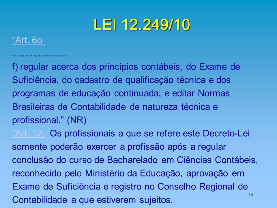 LEI 12.249/10 Art. 6o ..................... f) regular acerca dos princípios contábeis, do Exame de.
