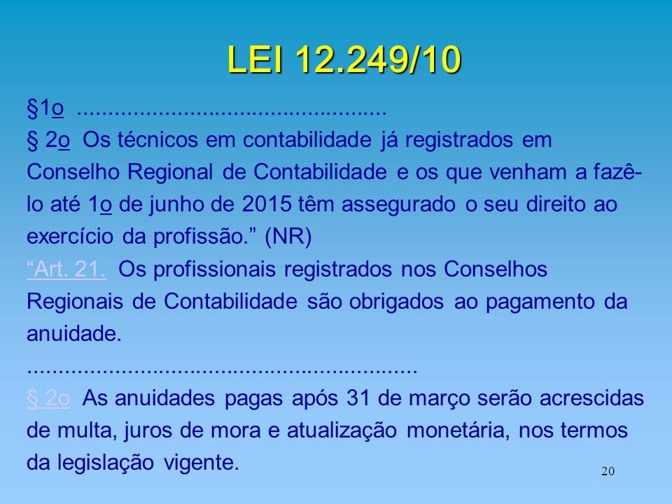 LEI 12.249/10 §1o .................................................. § 2o Os técnicos em contabilidade já registrados em.