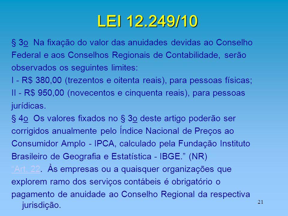 LEI 12.249/10 § 3o Na fixação do valor das anuidades devidas ao Conselho. Federal e aos Conselhos Regionais de Contabilidade, serão.