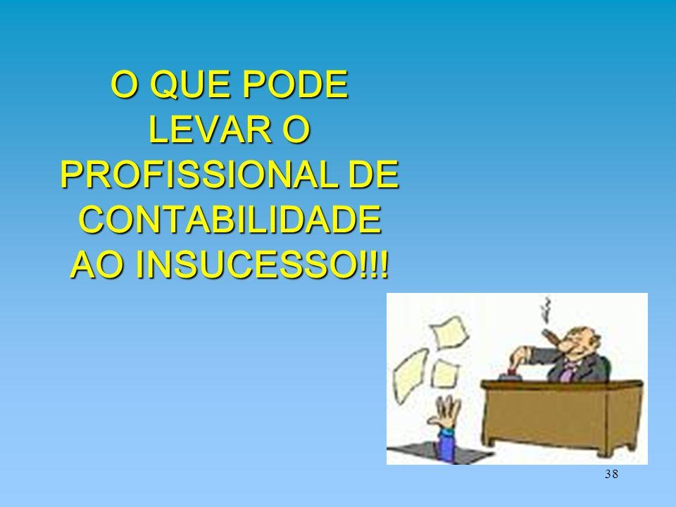 O QUE PODE LEVAR O PROFISSIONAL DE CONTABILIDADE AO INSUCESSO!!!