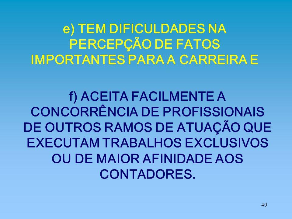 e) TEM DIFICULDADES NA PERCEPÇÃO DE FATOS IMPORTANTES PARA A CARREIRA E