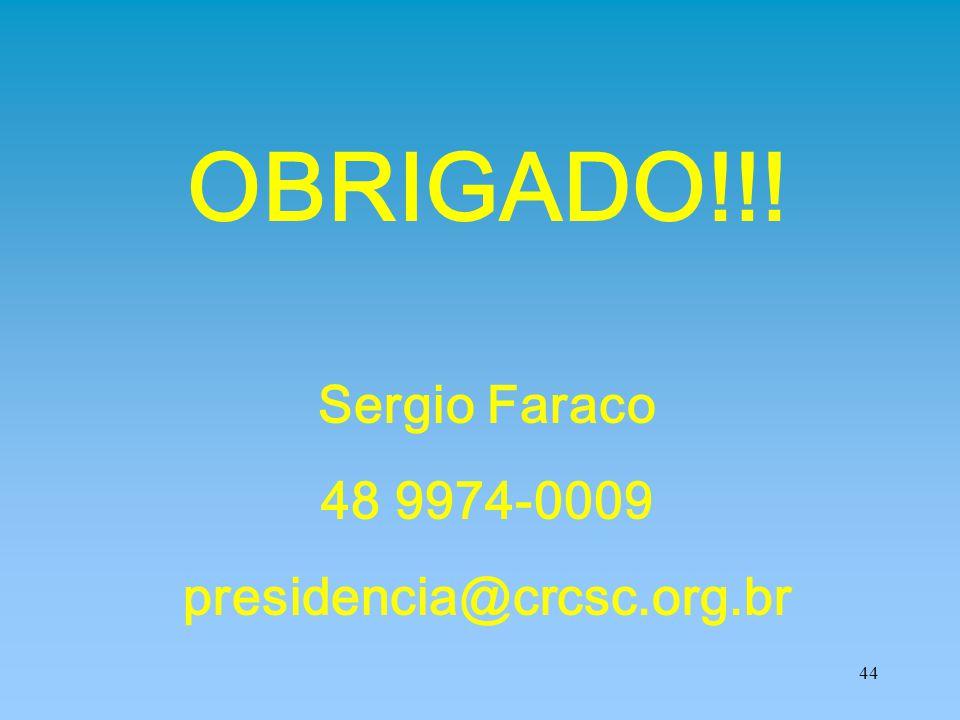 OBRIGADO!!! Sergio Faraco 48 9974-0009 presidencia@crcsc.org.br