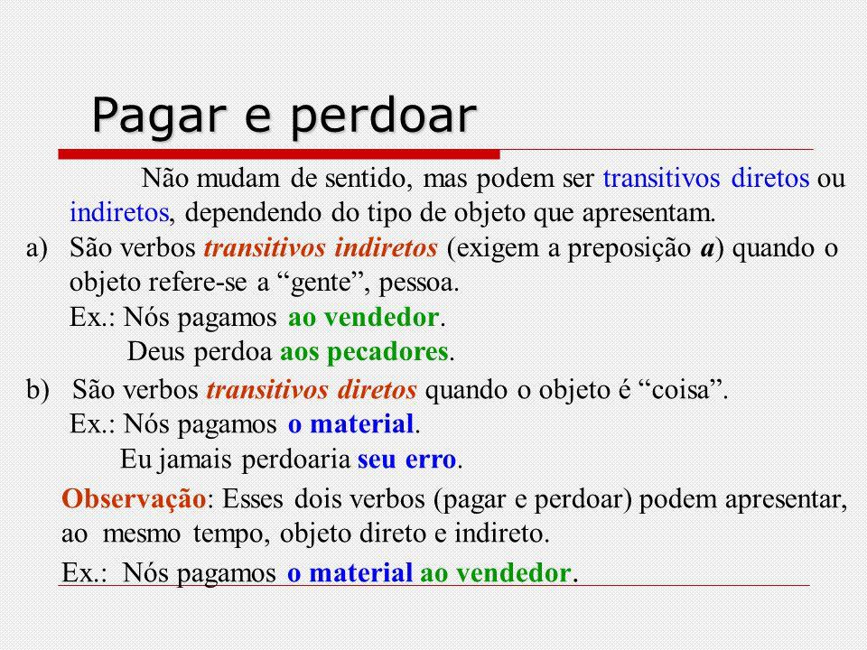 Pagar e perdoar Não mudam de sentido, mas podem ser transitivos diretos ou. indiretos, dependendo do tipo de objeto que apresentam.