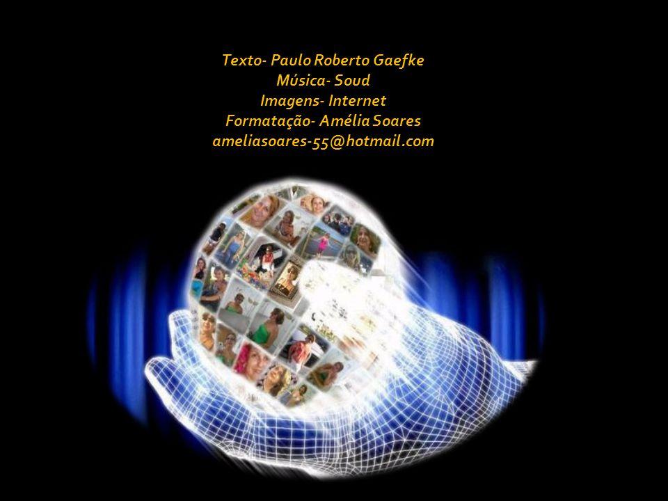 Texto- Paulo Roberto Gaefke Música- Soud Imagens- Internet Formatação- Amélia Soares ameliasoares-55@hotmail.com