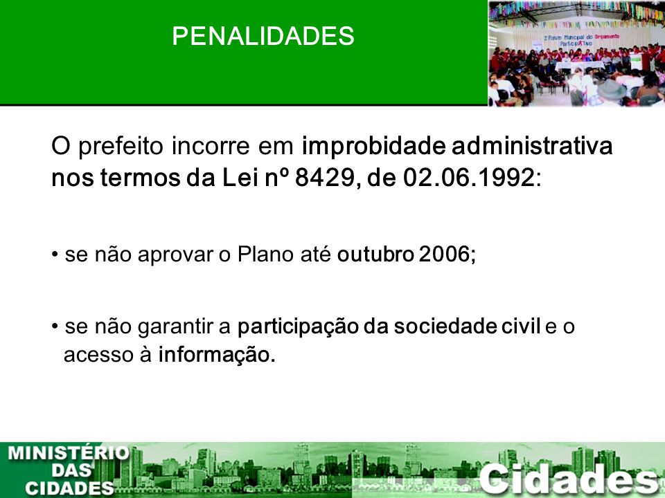 PENALIDADES O prefeito incorre em improbidade administrativa nos termos da Lei nº 8429, de 02.06.1992: