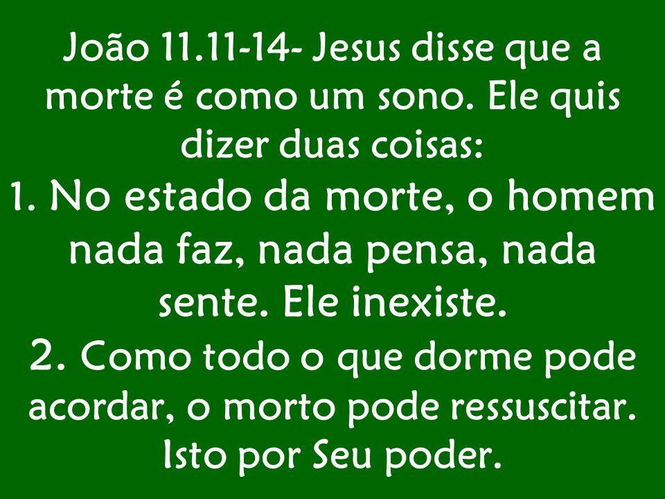 João 11. 11-14- Jesus disse que a morte é como um sono