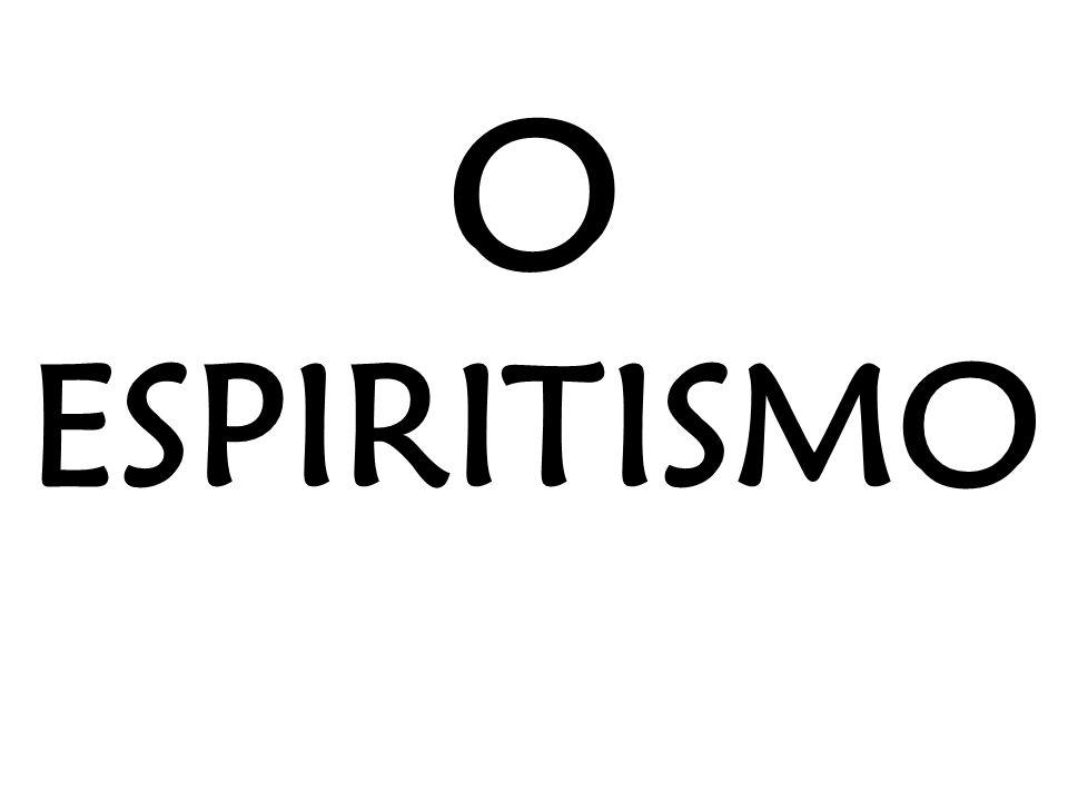 O ESPIRITISMO