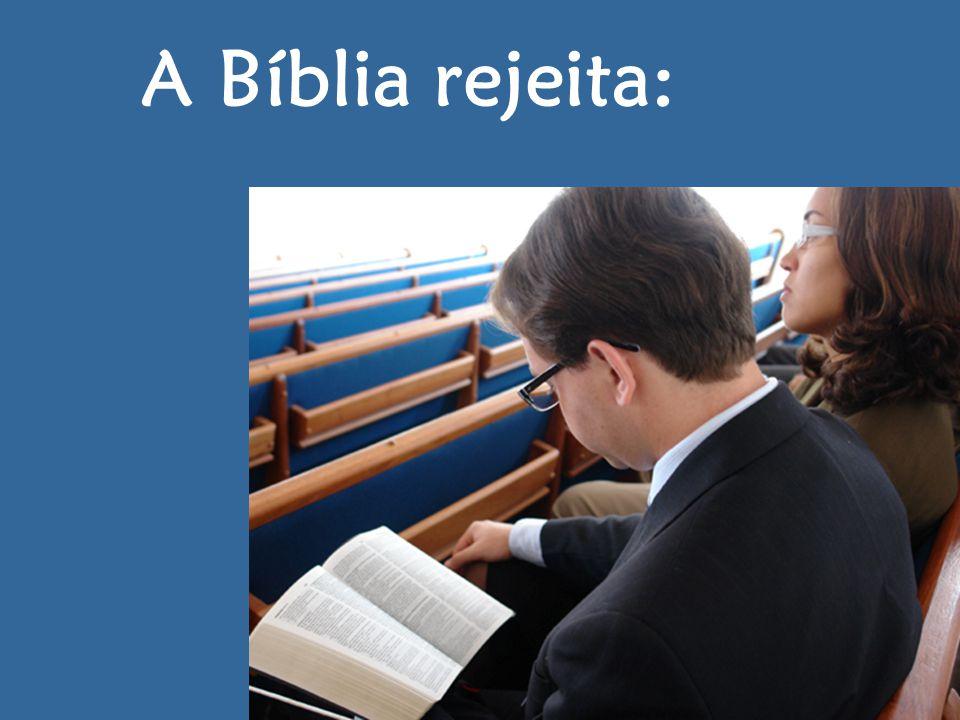 A Bíblia rejeita: