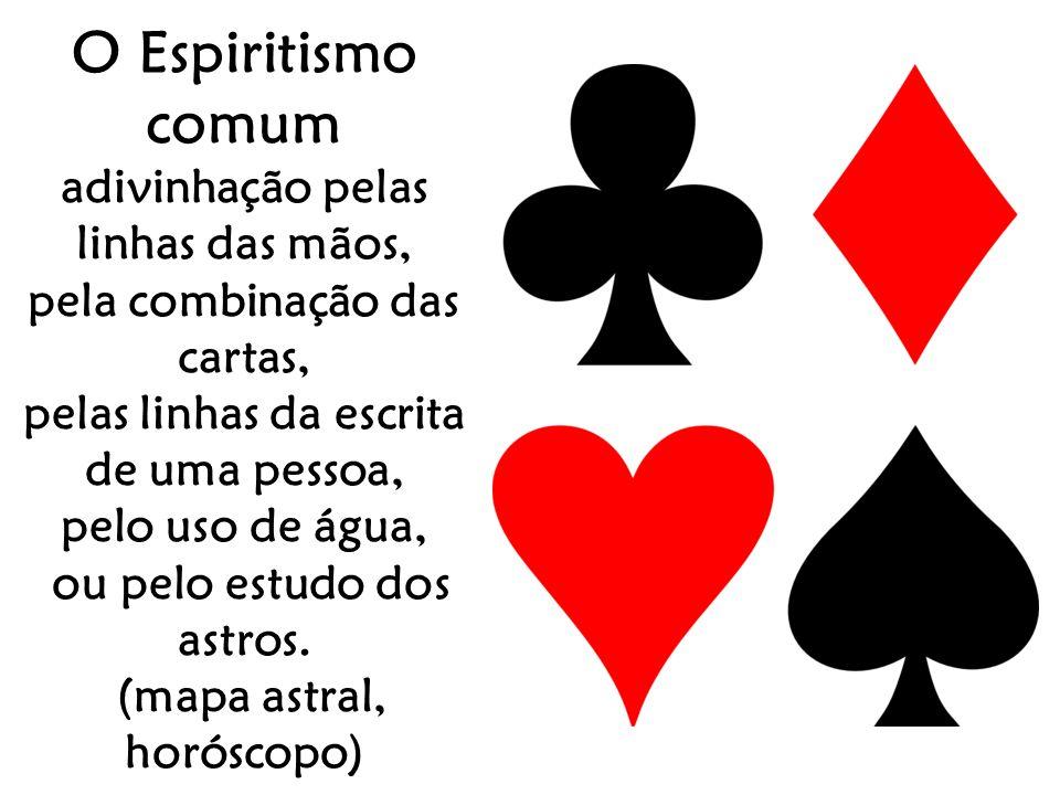 O Espiritismo comum adivinhação pelas linhas das mãos, pela combinação das cartas, pelas linhas da escrita de uma pessoa, pelo uso de água, ou pelo estudo dos astros.