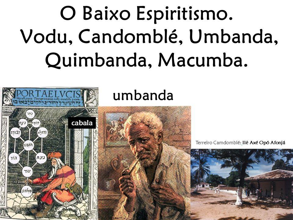 O Baixo Espiritismo. Vodu, Candomblé, Umbanda, Quimbanda, Macumba.