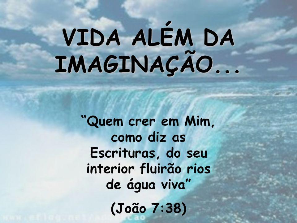 VIDA ALÉM DA IMAGINAÇÃO...