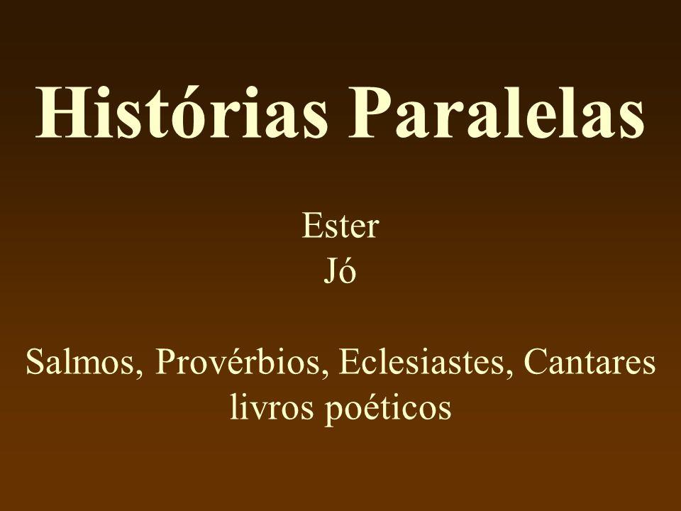 Histórias Paralelas Ester Jó Salmos, Provérbios, Eclesiastes, Cantares livros poéticos