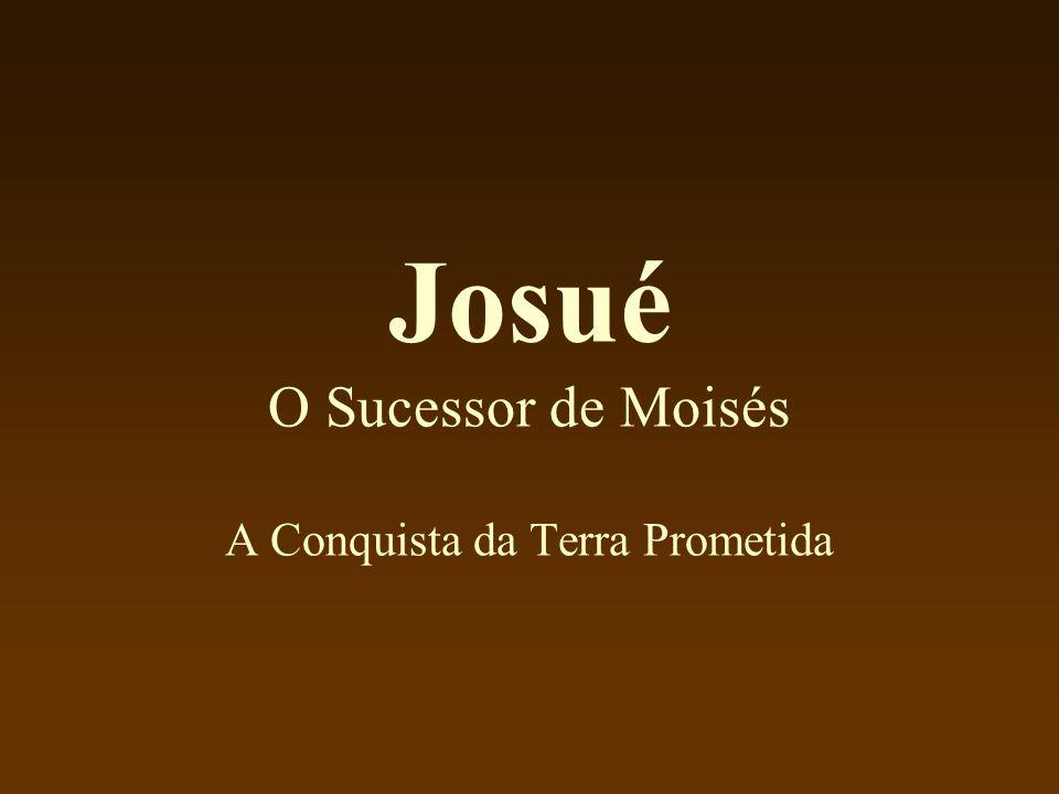 Josué O Sucessor de Moisés A Conquista da Terra Prometida