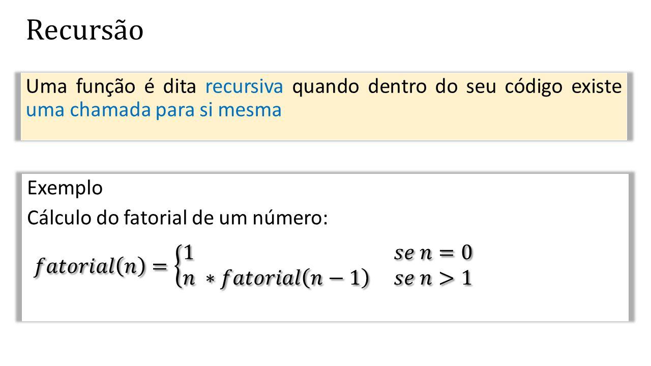 Recursão Uma função é dita recursiva quando dentro do seu código existe uma chamada para si mesma.