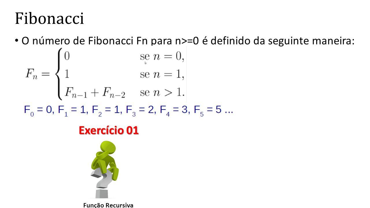 Fibonacci O número de Fibonacci Fn para n>=0 é definido da seguinte maneira: Função Recursiva.