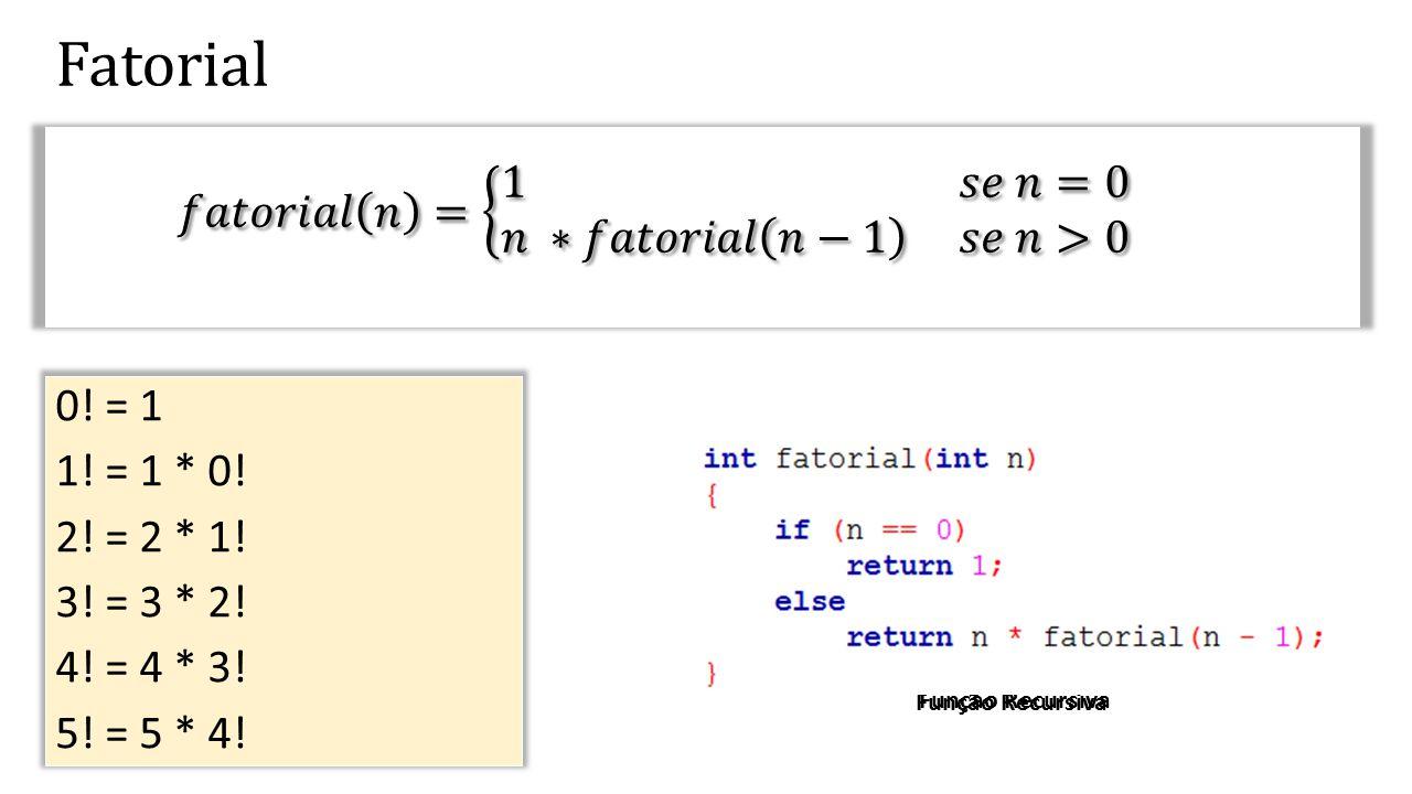Fatorial 𝑓𝑎𝑡𝑜𝑟𝑖𝑎𝑙 𝑛 = 1 𝑠𝑒 𝑛=0 𝑛 ∗𝑓𝑎𝑡𝑜𝑟𝑖𝑎𝑙 𝑛−1 𝑠𝑒 𝑛>0 0! = 1
