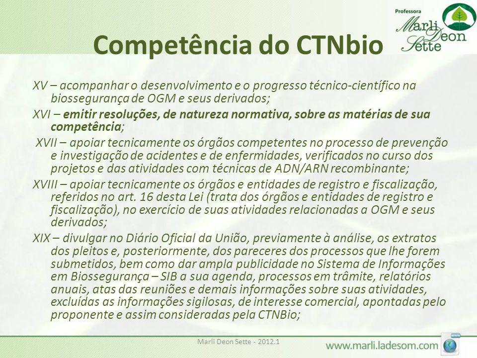 Competência do CTNbio XV – acompanhar o desenvolvimento e o progresso técnico-científico na biossegurança de OGM e seus derivados;