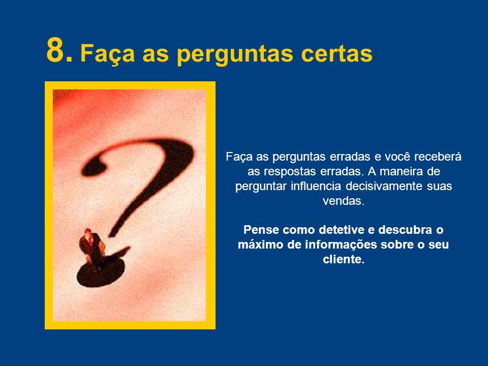 8. Faça as perguntas certas