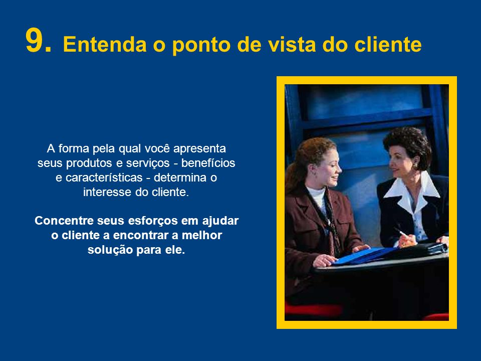 9. Entenda o ponto de vista do cliente