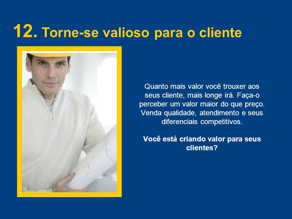 12. Torne-se valioso para o cliente
