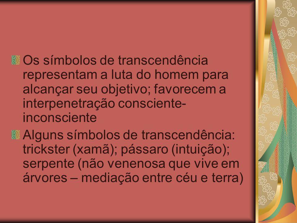 Os símbolos de transcendência representam a luta do homem para alcançar seu objetivo; favorecem a interpenetração consciente-inconsciente