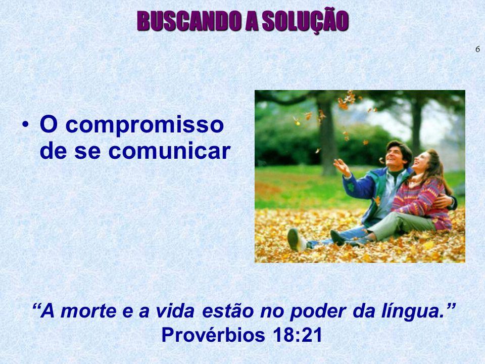 A morte e a vida estão no poder da língua. Provérbios 18:21