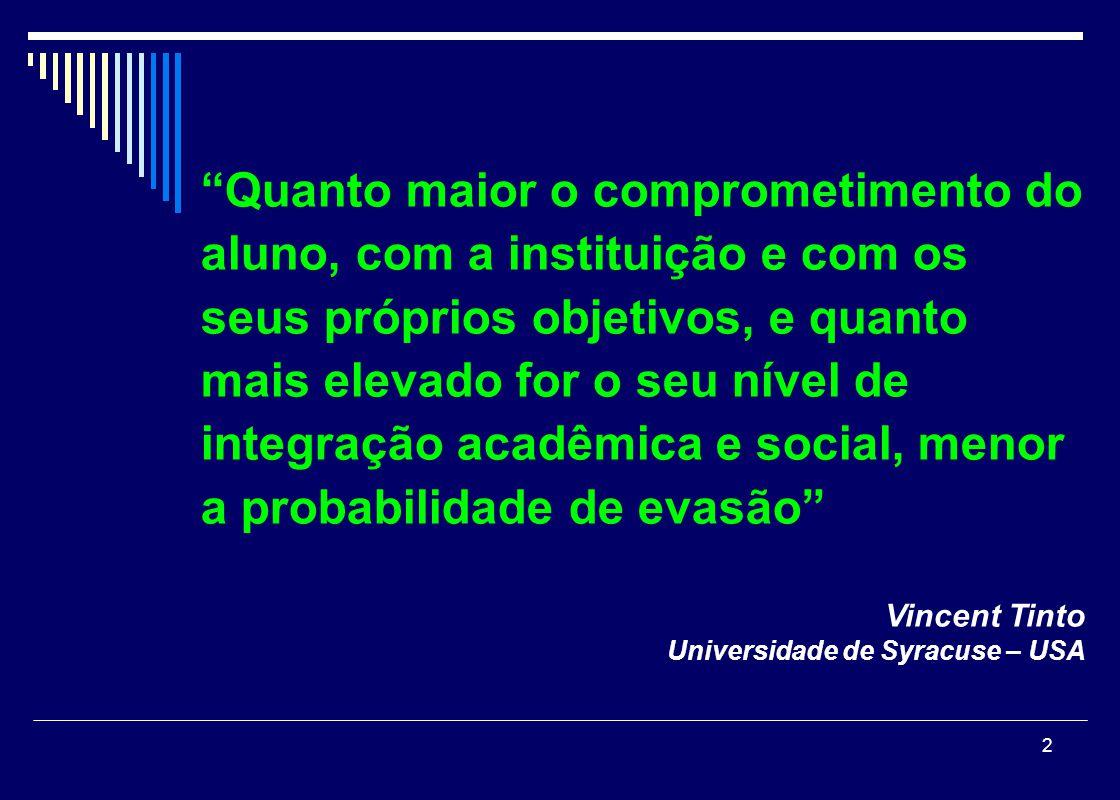 Quanto maior o comprometimento do aluno, com a instituição e com os seus próprios objetivos, e quanto mais elevado for o seu nível de integração acadêmica e social, menor a probabilidade de evasão