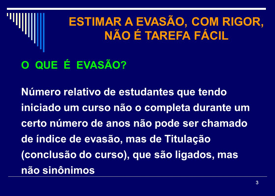 ESTIMAR A EVASÃO, COM RIGOR, NÃO É TAREFA FÁCIL