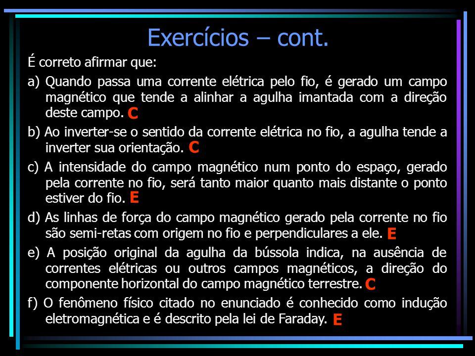 Exercícios – cont. C C E E C E É correto afirmar que: