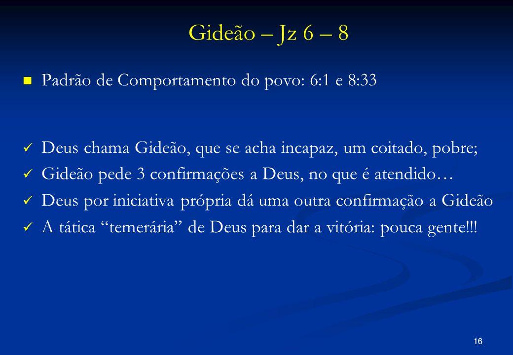 Gideão – Jz 6 – 8 Padrão de Comportamento do povo: 6:1 e 8:33
