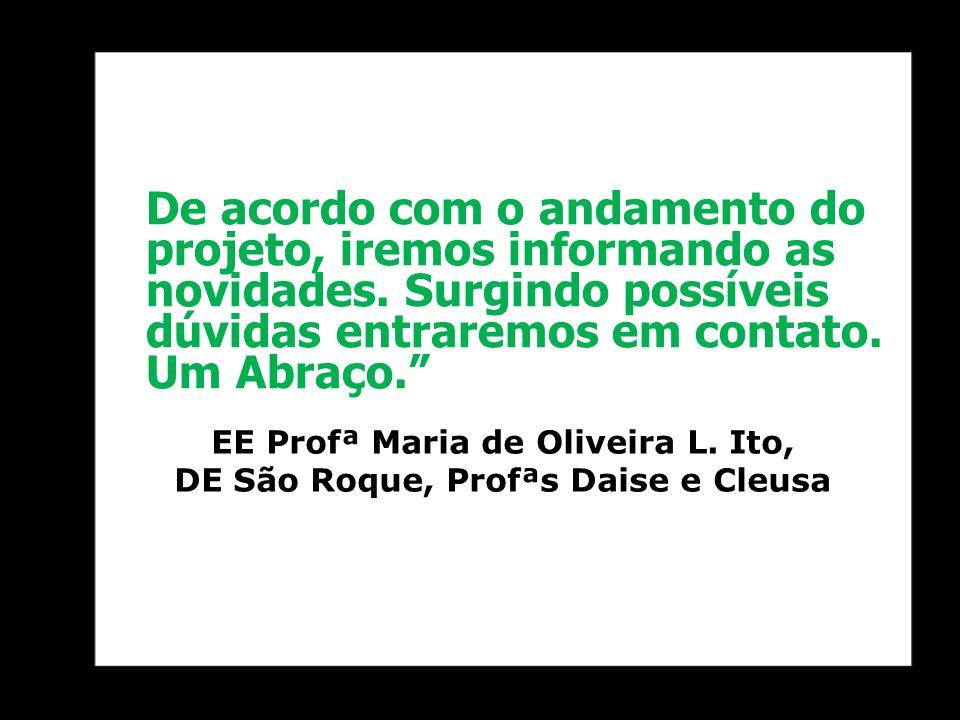 EE Profª Maria de Oliveira L. Ito, DE São Roque, Profªs Daise e Cleusa
