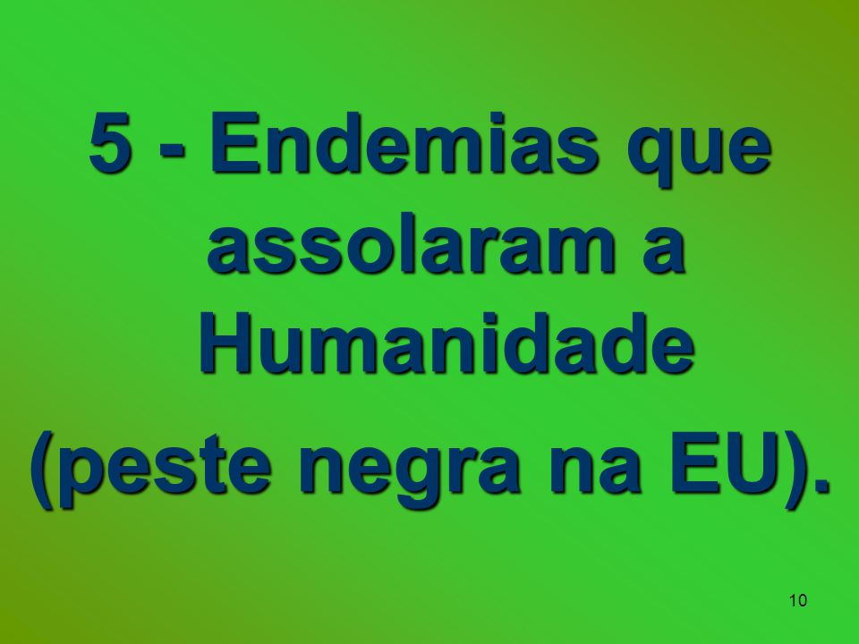 5 - Endemias que assolaram a Humanidade