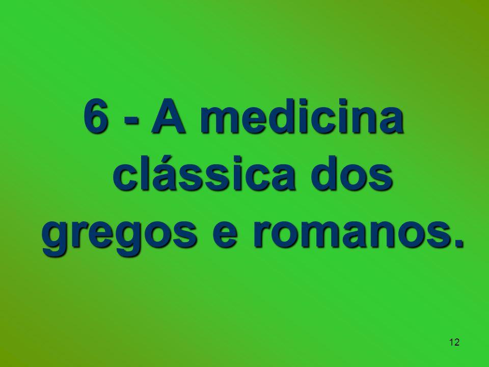 6 - A medicina clássica dos gregos e romanos.