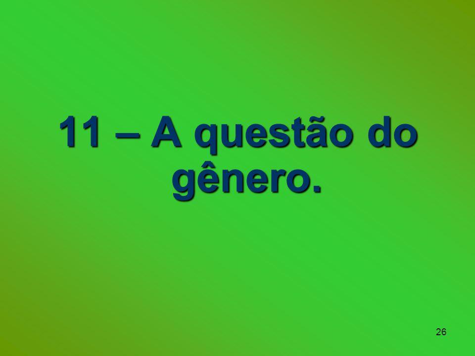 11 – A questão do gênero.