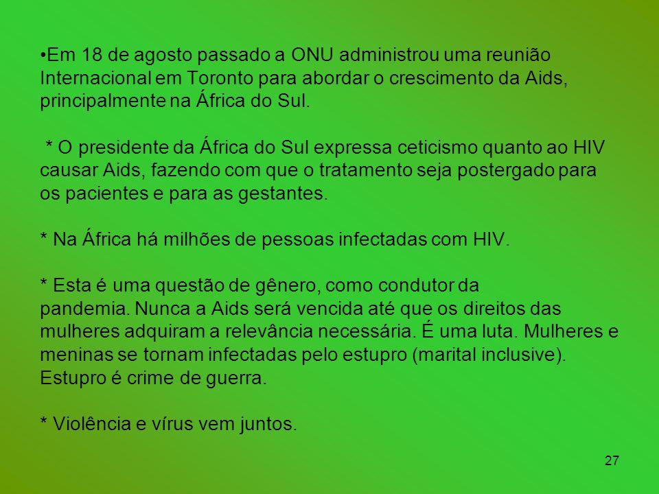 Em 18 de agosto passado a ONU administrou uma reunião Internacional em Toronto para abordar o crescimento da Aids, principalmente na África do Sul.
