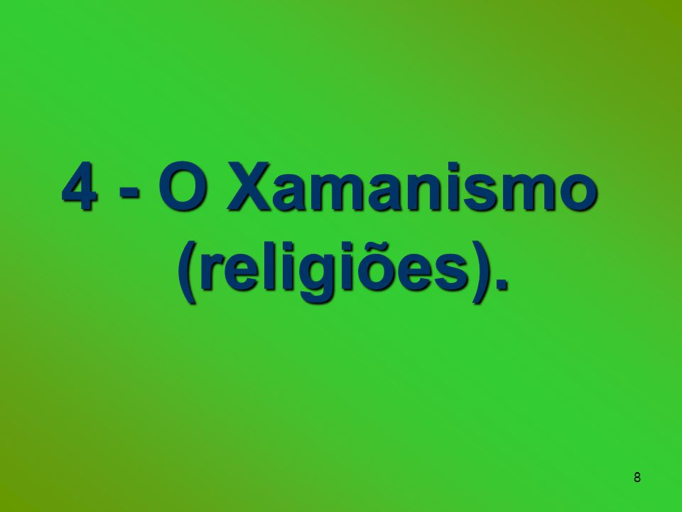 4 - O Xamanismo (religiões).