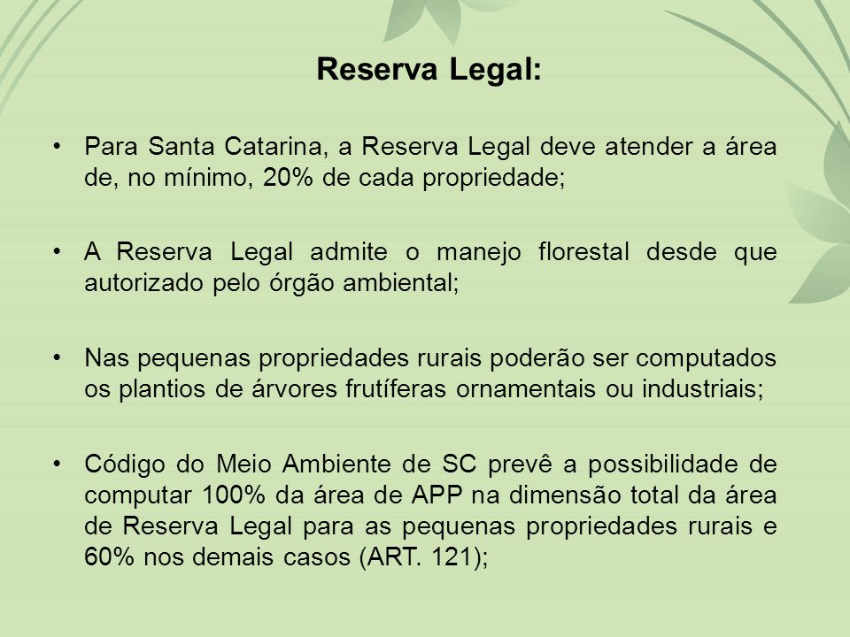 Reserva Legal: Para Santa Catarina, a Reserva Legal deve atender a área de, no mínimo, 20% de cada propriedade;