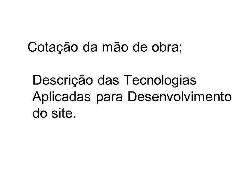Cotação da mão de obra; Descrição das Tecnologias Aplicadas para Desenvolvimento do site.