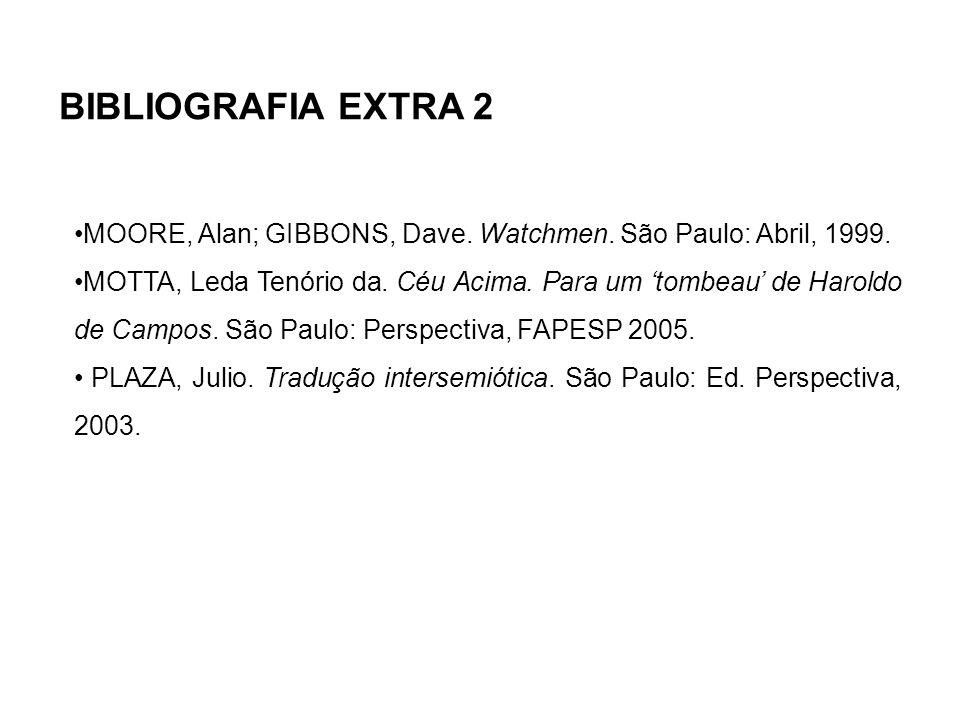 BIBLIOGRAFIA EXTRA 2 MOORE, Alan; GIBBONS, Dave. Watchmen. São Paulo: Abril, 1999.