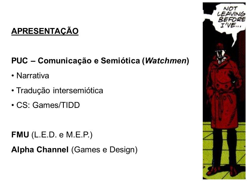 APRESENTAÇÃO PUC – Comunicação e Semiótica (Watchmen) Narrativa. Tradução intersemiótica. CS: Games/TIDD.