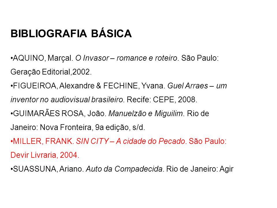 BIBLIOGRAFIA BÁSICA AQUINO, Marçal. O Invasor – romance e roteiro. São Paulo: Geração Editorial,2002.